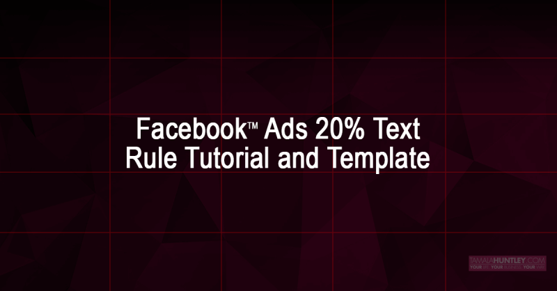 Facebook™ Ads 20% Text Rule Tutorial and Template