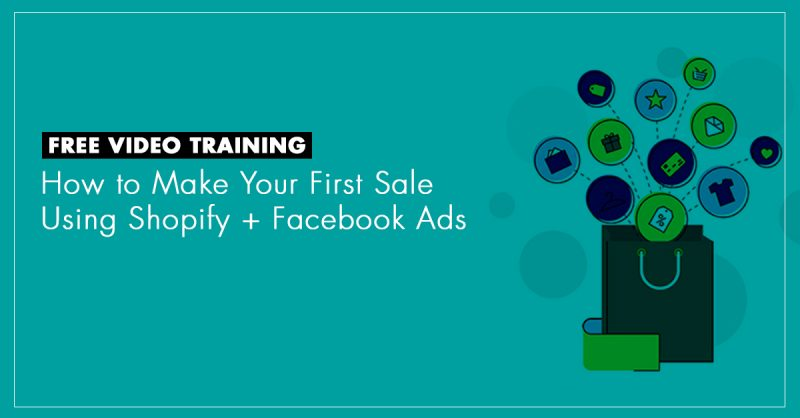 Free Video Course - How to Make Your First Sale Using Shopify and Facebook