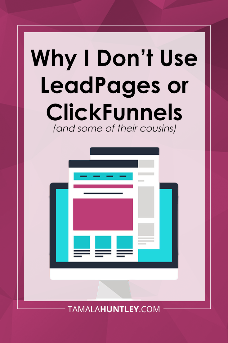Why I Don't Use LeadPages or ClickFunnels (and some of their cousins)