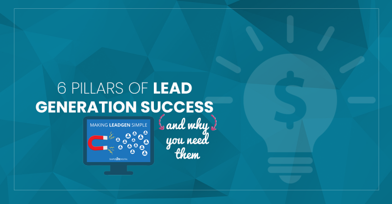 6 Pillars of Lead Generation Success and Why You Need Them