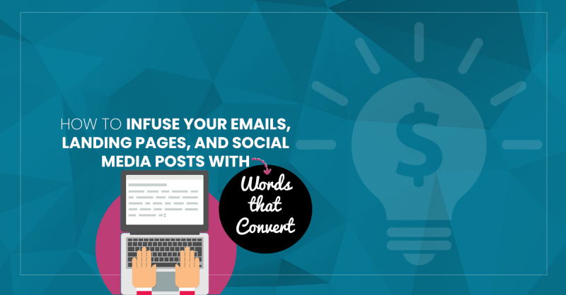 How to Infuse Your Emails, Landing Pages, and Social Media Posts with Words that Convert